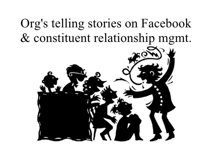 Org's telling stories on Facebook & constituent relationship mgmt.