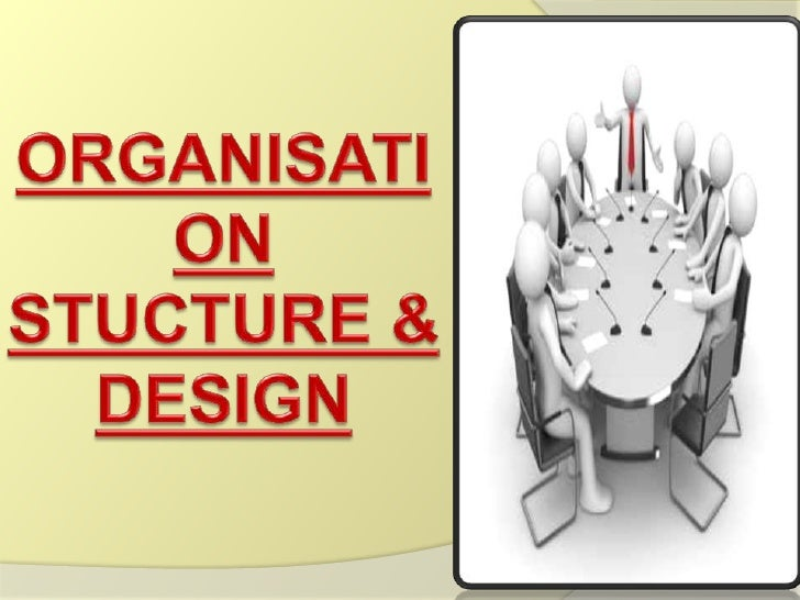 Defining organizationalstructure  Organisational structure refers to the   way tasks are divided up, how the work   flows...