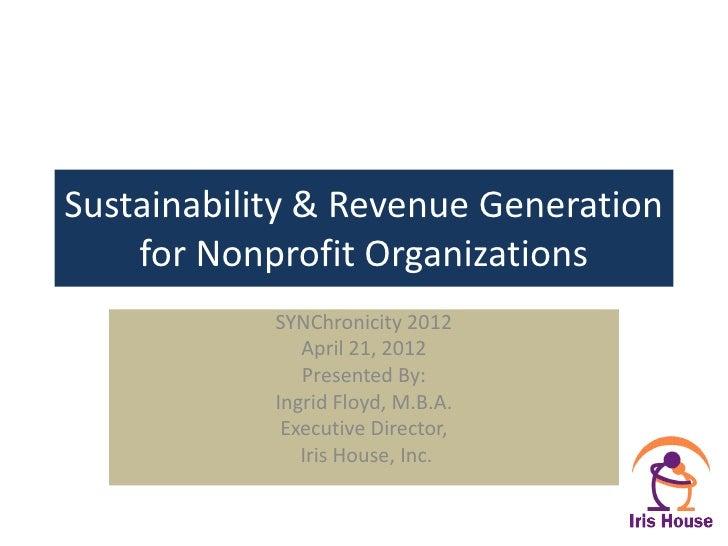 Sustainability & Revenue Generation    for Nonprofit Organizations            SYNChronicity 2012               April 21, 2...