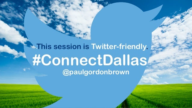 #ConnectDallas This session is Twitter-friendly. @paulgordonbrown