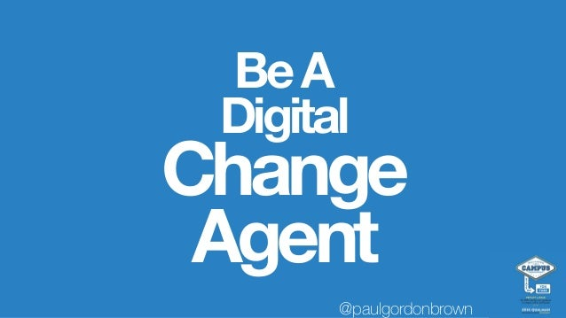 BeA Digital Change Agent @paulgordonbrown