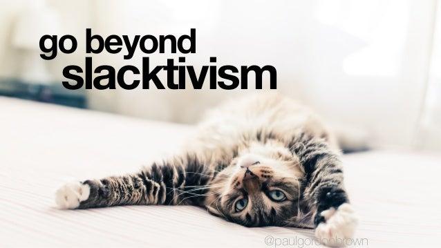 slacktivism go beyond @paulgordonbrown