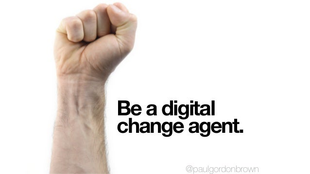 Be a digital change agent. @paulgordonbrown