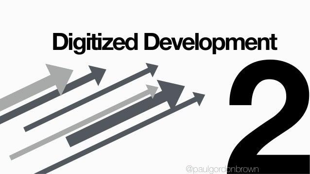 Digitized Development @paulgordonbrown@paulgordonbrown