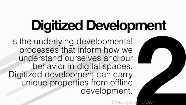 Digitized Development @paulgordonbrown is the underlying developmental processes that inform how we understand ourselves a...