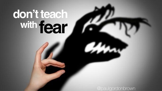 don't teach with shame @paulgordonbrown