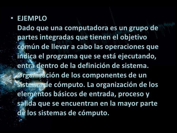 EJEMPLODado que una computadora es un grupo de partes integradas que tienen el objetivo común de llevar a cabo las operaci...