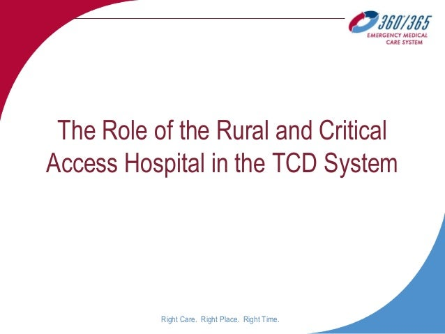 Right Care. Right Place. Right Time. The Role of the Rural and Critical Access Hospital in the TCD System