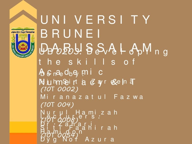 UNIVERSITY BRUNEI DARUSSALAM<br />UB0203: Developing the skills of Academic Numeracy & IT<br />Done by:<br />HjhSitiZareen...
