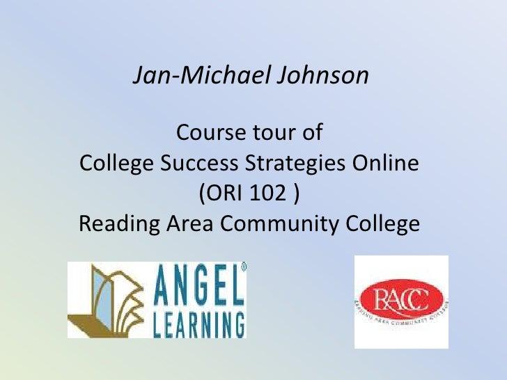 Jan-Michael Johnson<br />Course tour of<br />College Success Strategies Online <br />(ORI 102 )<br />Reading Area Communit...