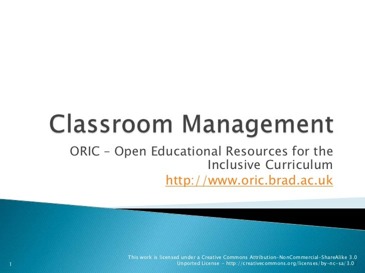 Classroom Management<br />ORIC – Open Educational Resources for the Inclusive Curriculum<br />http://www.oric.brad.ac.uk<b...