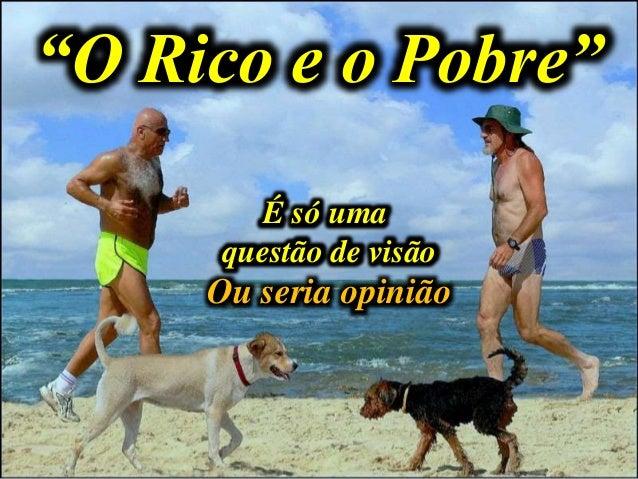 """""""O Rico e o Pobre"""" É só uma questão de visão É só uma questão de visão Ou seria opinião"""