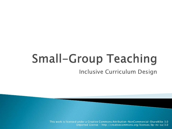 Small-Group Teaching<br />Inclusive Curriculum Design<br />