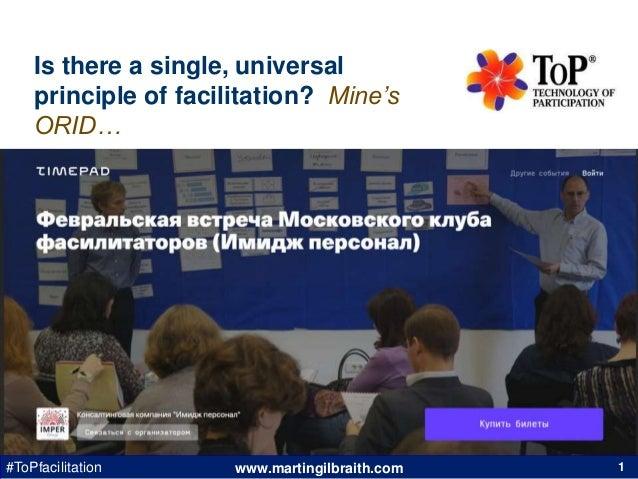 www.martingilbraith.com#ToPfacilitation Is there a single, universal principle of facilitation? Mine's ORID… 1