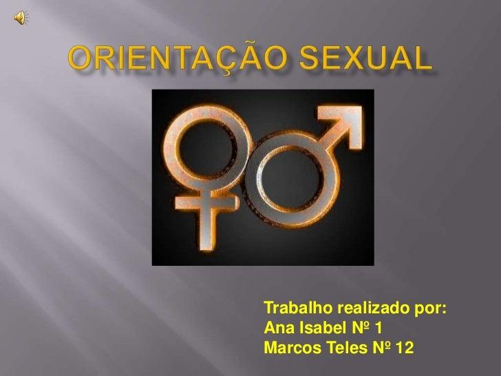 ORIENTAÇÃO SEXUAL<br />Trabalho realizado por:<br />Ana Isabel Nº 1<br />Marcos Teles Nº 12<br />