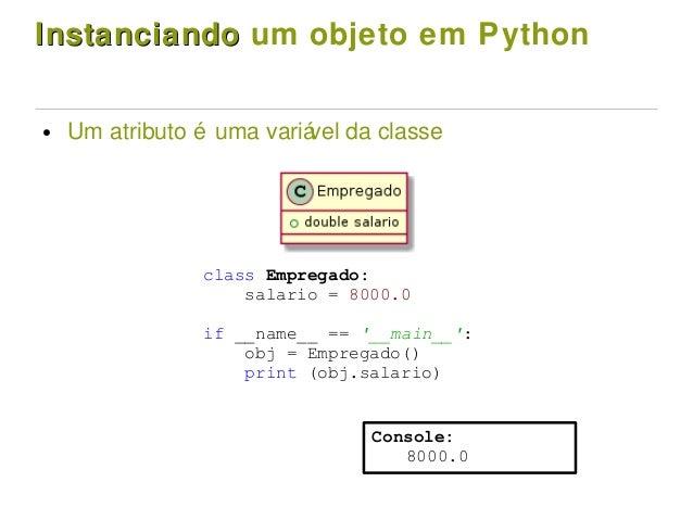 InstanciandoInstanciando um objeto em Python ● Um atributo é uma variável da classe class Empregado: salario = 8000.0 if _...