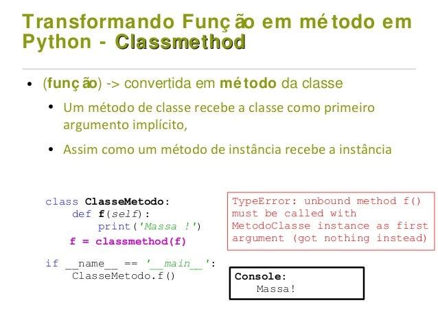 Transformando Funç ão em mé todo em Python - ClassmethodClassmethod ● (funç ão) -> convertida em mé todo da classe ● Um mé...