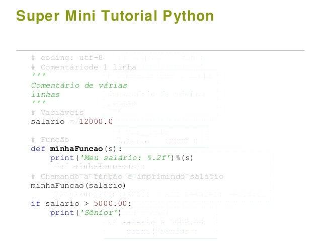 Super Mini Tutorial Python # Comentáriode 1 linha ''' Comentário de várias linhas ''' # Variáveis salario = 12000.0 # Funç...