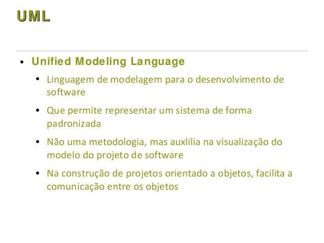 UMLUML ● Unified Modeling Language ● Linguagem de modelagem para o desenvolvimento de software ● Que permite representar u...