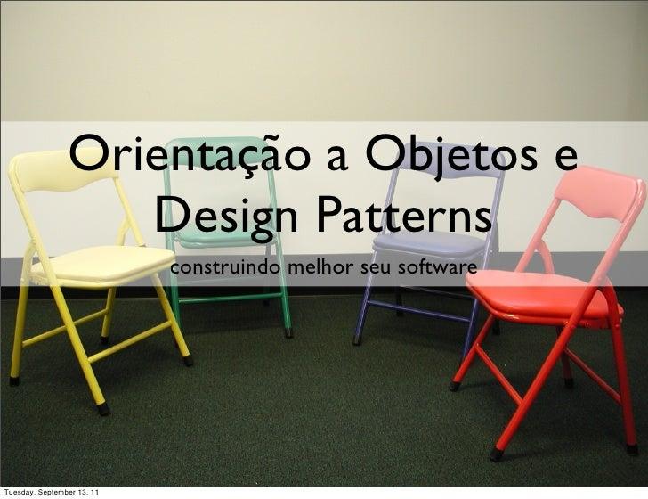 Orientação a Objetos e                   Design Patterns                            construindo melhor seu softwareTuesday...