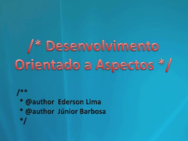 /* Desenvolvimento<br />Orientado a Aspectos */<br />/**<br />  * @author  Ederson Lima<br />  * @author  Júnior Barbosa<b...