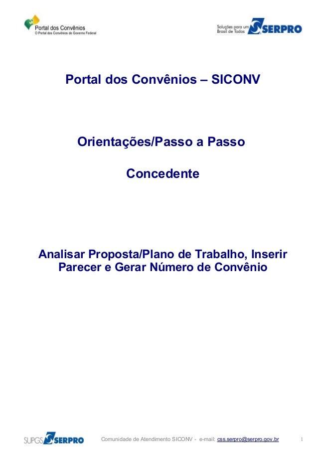 Portal dos Convênios – SICONV Orientações/Passo a Passo Concedente Analisar Proposta/Plano de Trabalho, Inserir Parecer e ...