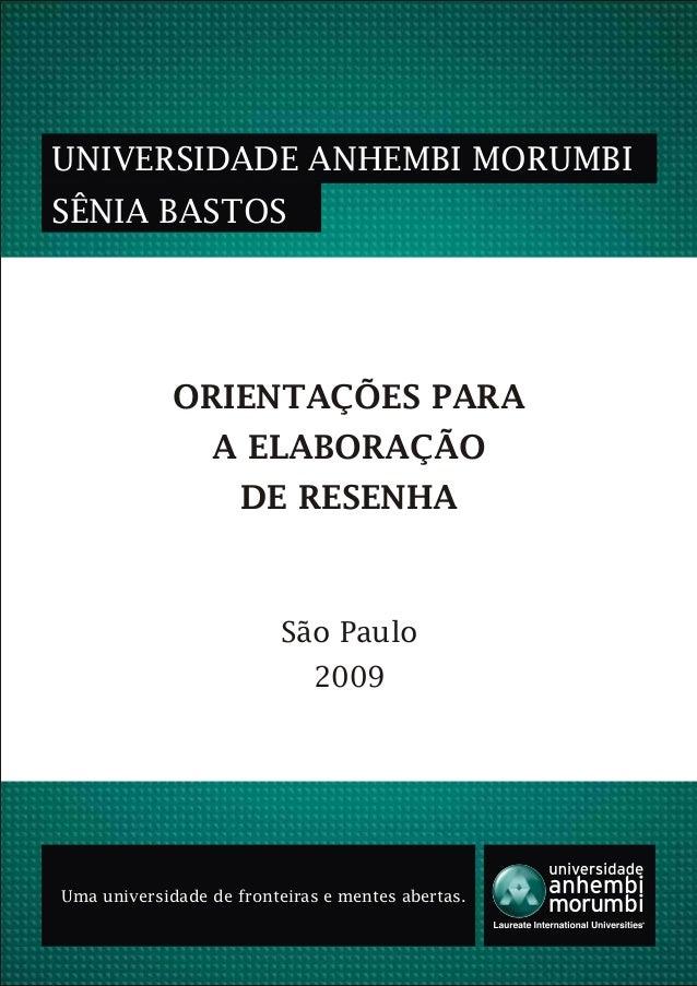 ORIENTAÇÕES PARA A ELABORAÇÃO DE RESENHA UNIVERSIDADE ANHEMBI MORUMBI SÊNIA BASTOS São Paulo 2009 Uma universidade de fron...
