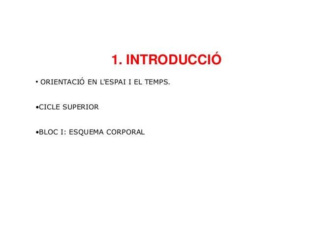 1. INTRODUCCIÓ • ORIENTACIÓ EN L'ESPAI I EL TEMPS. •CICLE SUPERIOR •BLOC I: ESQUEMA CORPORAL