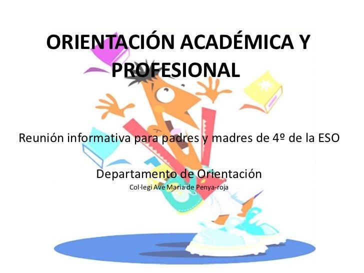 ORIENTACIÓN ACADÉMICA Y          PROFESIONALReunión informativa para padres y madres de 4º de la ESO             Departame...