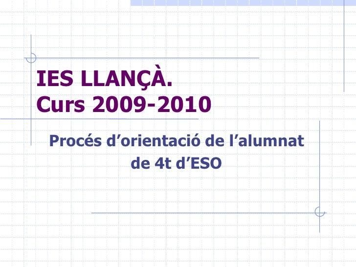 IES LLANÇÀ. Curs 2009-2010<br />Procés d'orientació de l'alumnat <br />de 4t d'ESO<br />