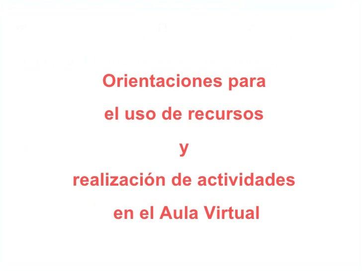 Orientaciones para   el uso de recursos            yrealización de actividades    en el Aula Virtual