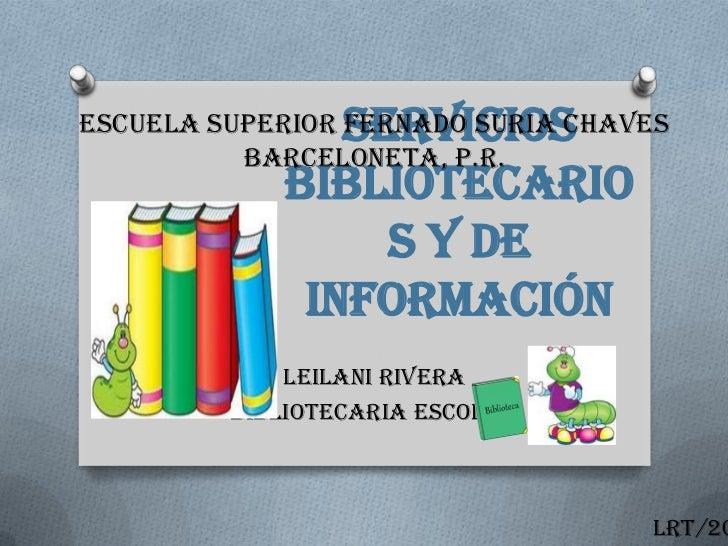 ServiciosEscuela Superior Fernado Suria Chaves          Barceloneta, P.R.            Bibliotecario                 s y de ...