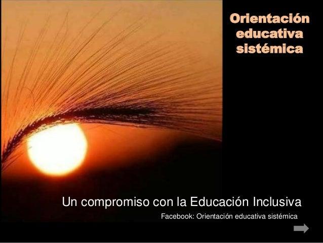 Un compromiso con la Educación Inclusiva Orientación educativa sistémica Facebook: Orientación educativa sistémica