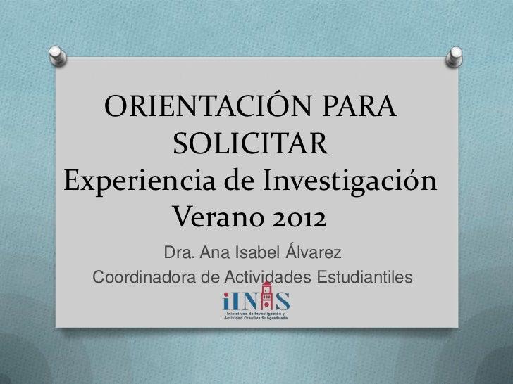 ORIENTACIÓN PARA        SOLICITARExperiencia de Investigación        Verano 2012          Dra. Ana Isabel Álvarez  Coordin...