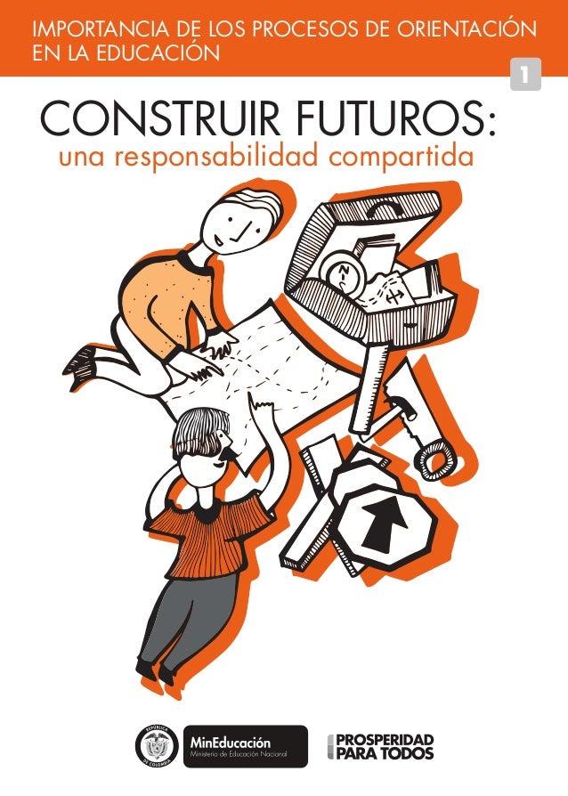 CONSTRUIR FUTUROS: una responsabilidad compartida IMPORTANCIA DE LOS PROCESOS DE ORIENTACIÓN EN LA EDUCACIÓN 1 Libertad y ...