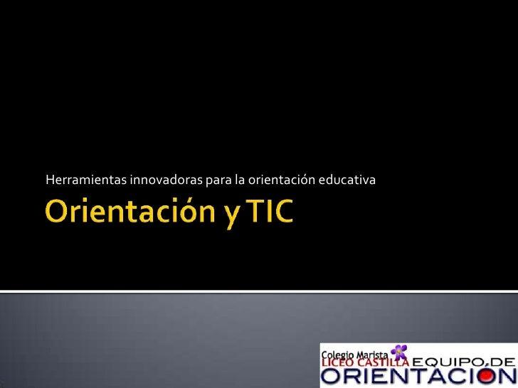 Orientación y TIC<br />Herramientas innovadoras para la orientación educativa <br />