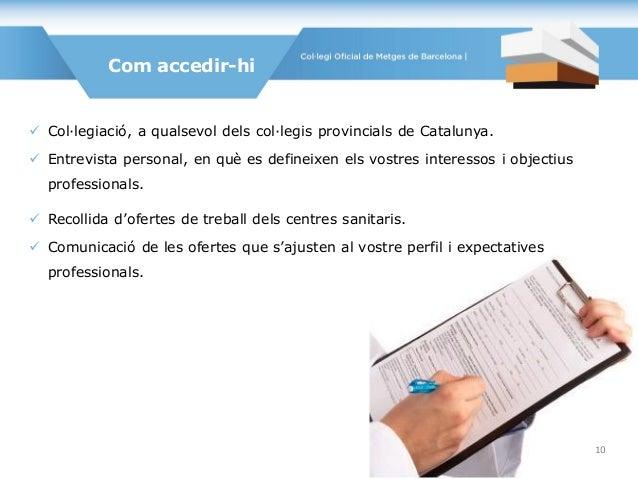  Col·legiació, a qualsevol dels col·legis provincials de Catalunya.  Entrevista personal, en què es defineixen els vostr...