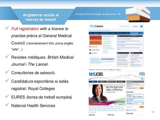 Anglaterra: accés al mercat de treball  Full registration with a licence to practise prèvia al General Medical Council. (...