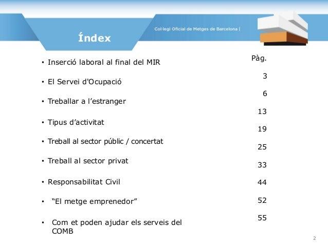 Pàg. 3 6 13 19 25 33 44 52 55 Índex • Inserció laboral al final del MIR • El Servei d'Ocupació • Treballar a l'estranger •...