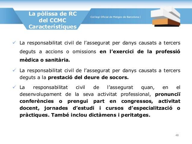  La responsabilitat civil de l'assegurat per danys causats a tercers deguts a accions o omissions en l'exercici de la pro...