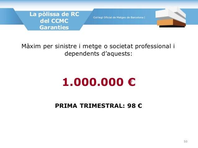Màxim per sinistre i metge o societat professional i dependents d'aquests: 1.000.000 € PRIMA TRIMESTRAL: 98 € La pòlissa d...