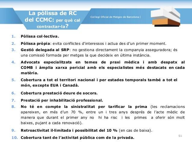 La pòlissa de RC del CCMC: per què cal contractar-la? 1. Pòlissa col·lectiva. 2. Pòlissa pròpia: evita conflictes d'intere...