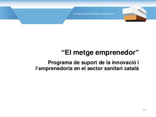 """""""El metge emprenedor"""" Programa de suport de la innovació i l'emprenedoria en el sector sanitari català 52"""