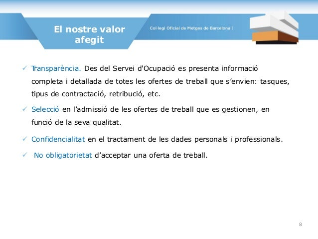  Transparència. Des del Servei d'Ocupació es presenta informació completa i detallada de totes les ofertes de treball que...