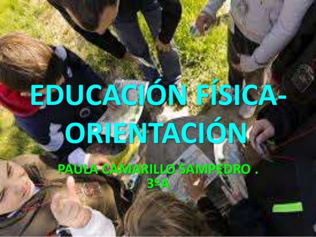 EDUCACIÓN FÍSICA- ORIENTACIÓN. PAULA CAMARILLO SAMPEDRO . 3ºA