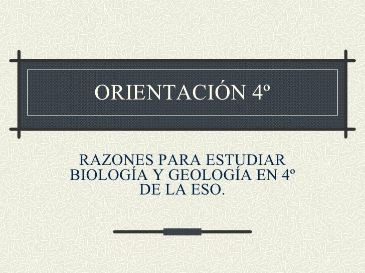 ORIENTACIÓN 4º RAZONES PARA ESTUDIAR BIOLOGÍA Y GEOLOGÍA EN 4º DE LA ESO.