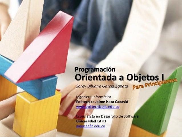 ProgramaciónOrientada a Objetos ISorey Bibiana García ZapataIngeniera InformáticaPolitécnico Jaime Isaza Cadavidwww.polite...