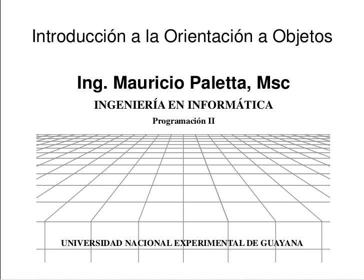 PresentaciónIntroducción a la Orientación a Objetos     Ing. Mauricio Paletta, Msc         INGENIERÍA EN INFORMÁTICA      ...