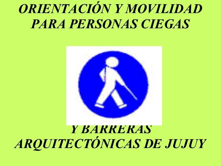 ORIENTACIÓN Y MOVILIDAD PARA PERSONAS CIEGAS Y BARRERAS ARQUITECTÓNICAS DE JUJUY