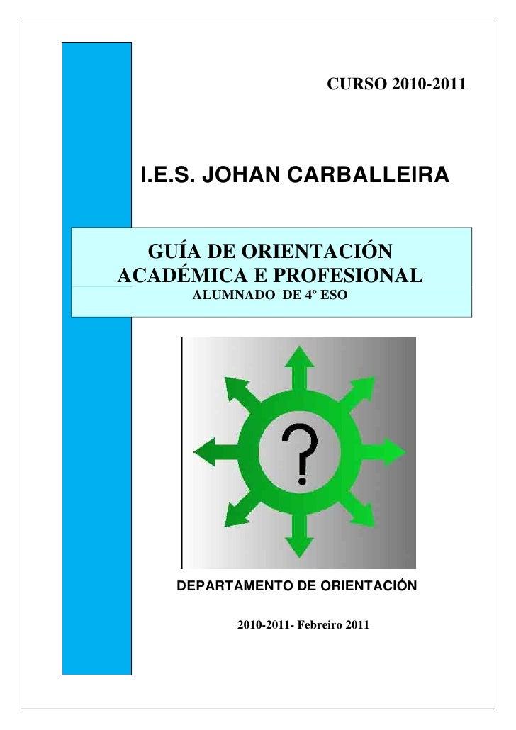 CURSO 2010-2011 I.E.S. JOHAN CARBALLEIRA  GUÍA DE ORIENTACIÓNACADÉMICA E PROFESIONAL     ALUMNADO DE 4º ESO    DEPARTAMENT...